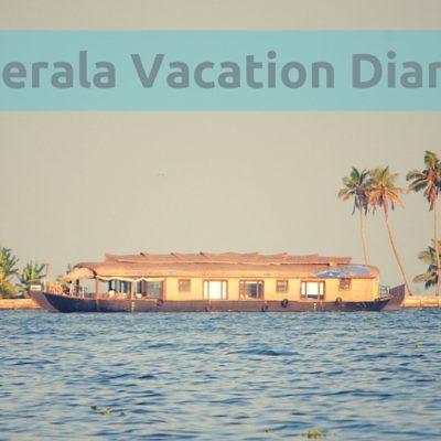 Kerala Vacation Diary